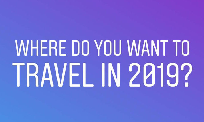 Where do you want to travel in 2019?